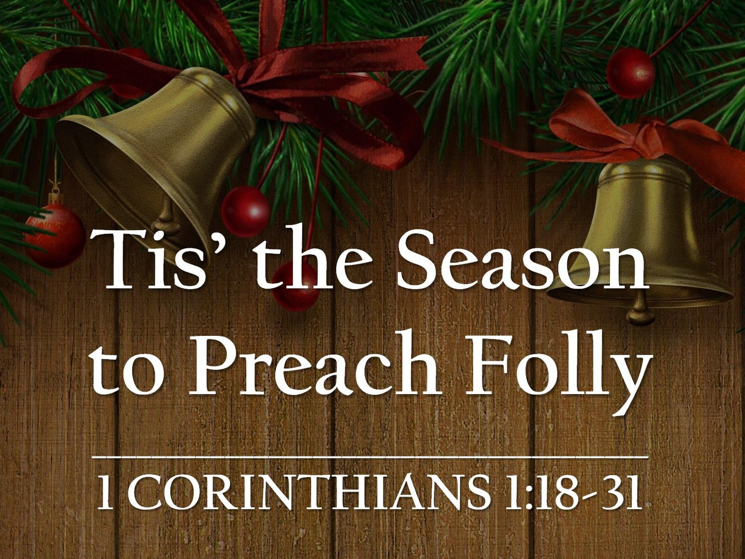 "This Christmas Love 1 Corinthians 12 31: ""'Tis The Season To Preach Folly"" (1 Corinthians 1:18-31"
